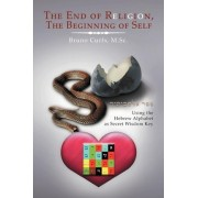 The End of Religion, the Beginning of Self by Bruno M Sc Curfs