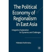 The Political Economy of Regionalism in East Asia by Hidetaka Yoshimatsu
