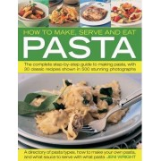 How to Make, Serve and Eat Pasta by Jeni Wright