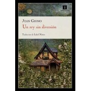 Un Rey Sin Diversion by Jean Giono