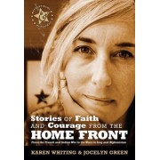 Stories of Faith and Courage from the Home Front by Karen H Whiting