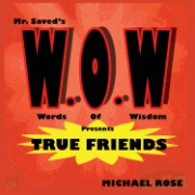 W.O.W.: MR.Saved's Words of Wisdom Presents True Friends