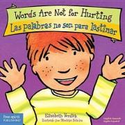 Words Are Not for Hurting / Las Palabras No Son Para Lastimar by Elizabeth Verdick