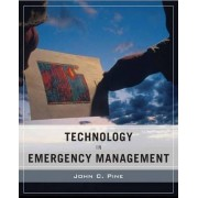 Technology in Emergency Management by John C. Pine