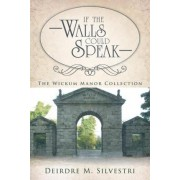 If the Walls Could Speak by Deirdre M Silvestri