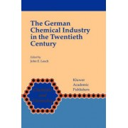 The German Chemical Industry in the Twentieth Century by John E. Lesch