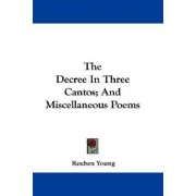 The Decree in Three Cantos; And Miscellaneous Poems by Reuben Young