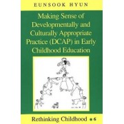 Making Sense of Developmentally and Culturally Appropriate Practice (DCAP) in Early Childhood Education by Eunsook Hyun