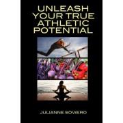 Unleash Your True Athletic Potential by Julianne Soviero