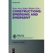 Constructions: Emerging and Emergent by Peter Auer