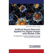Artificial Neural Networks Applied for Digital Images with MATLAB Code by Othman a Khfagy Muhammad Atta