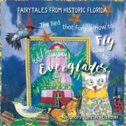The Bird That Forgot How to Fly Goes to the Everglades: Faitytales from Historic Florida