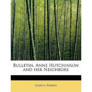 Bulletin. Anne Hutchinson and Her Neighbors by Llyod A Robson