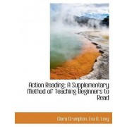 Action Reading; A Supplementary Method of Teaching Beginners to Read by Clara Crumpton
