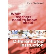 What Teachers Need to Know About Differentiated Instruction by Peter Westwood
