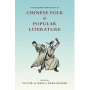 The Columbia Anthology of Chinese Folk and Popular Literature by Victor H. Mair