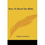 How to Read the Bible by Edgar Johnson Goodspeed