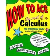 How to Ace the Rest of Calculus by Colin C. Adams