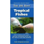 The 101 Best Tropical Fishes by Kathleen Wood