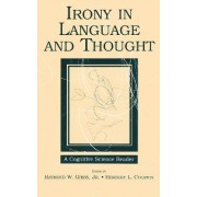 Irony in Language and Thought by Jr. Raymond W. Gibbs