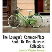 The Lounger's Common-Place Book by Jeremiah Whitaker Newman