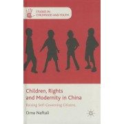 Children, Rights and Modernity in China: Raising Self-Governing Citizens