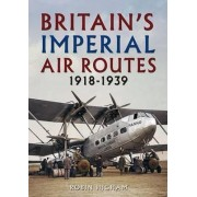 Britain's Imperial Air Routes 1918-1939 by Robin Higham
