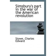 Simsbury's Part in the War of the American Revolution by Stowe Charles Edward