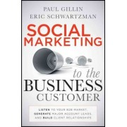 Social Marketing to the Business Customer by Paul Gillin