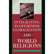 Integrating Ecofeminism Globalization and World Religions by Rosemary Radford Ruether