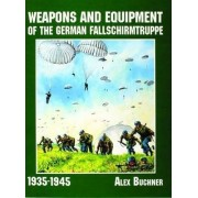 Weapons and Equipment of the German Fallschirmtruppe 1941-1945 by Alex Buchner