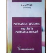 Psihologie Si Societate: Noutati In Psihologia Aplicata - Aurel Stan (coordonator)