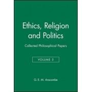 Ethics, Religion and Politics: v. 3 by G. E. M. Anscombe