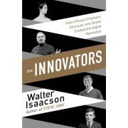 The Innovators - How a Group of Inventors, Hackers, Geniuses and Geeks Created the Digital Revolution(Walter Isaacson)