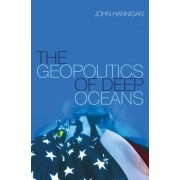 The Geopolitics of Deep Oceans by John Hannigan