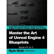 Mastering the Art of Unreal Engine 4 - Blueprints by Ryan Shah