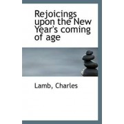 Rejoicings Upon the New Year's Coming of Age by Lamb Charles