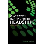 What's Worth Fighting for in Headship? by Michael G. Fullan