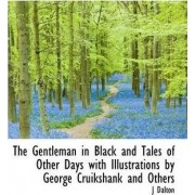 The Gentleman in Black and Tales of Other Days with Illustrations by George Cruikshank and Others by J Dalton