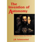 The Invention of Autonomy by Jerome B. Schneewind