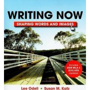 Writing Now with 2009 MLA and 2010 APA Updates & Shaping Words and Images by Professor Lee Odell