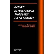 Agent Intelligence Through Data Mining by Andreas L. Symeonidis