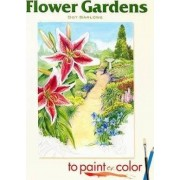 Flower Gardens to Paint or Color by Dot Barlowe