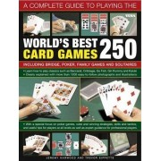 A Complete Guide to Playing the World's Best 250 Card Games by Jeremy Harwood