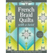 French Braid Quilts with a Twist by Jane Miller