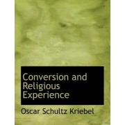 Conversion and Religious Experience by Oscar Schultz Kriebel