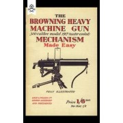 Browning Heavy Machine Gun .300 Calibre Model 1917 (Water Cooled) Mechanism Made Easy by Anon