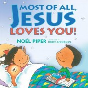Most of All, Jesus Loves You! by Noel Piper