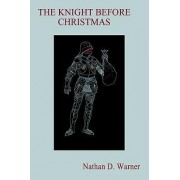 The Knight Before Christmas by Nathan D Warner