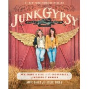 Junk Gypsy: Designing a Life at the Crossroads of Wander & Wonder